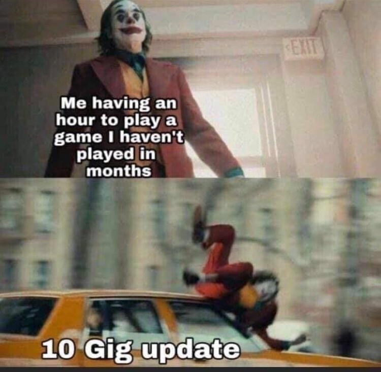 Fictional character - EXIT Me having an hour to play a game I haven't played in months 10 Gig update