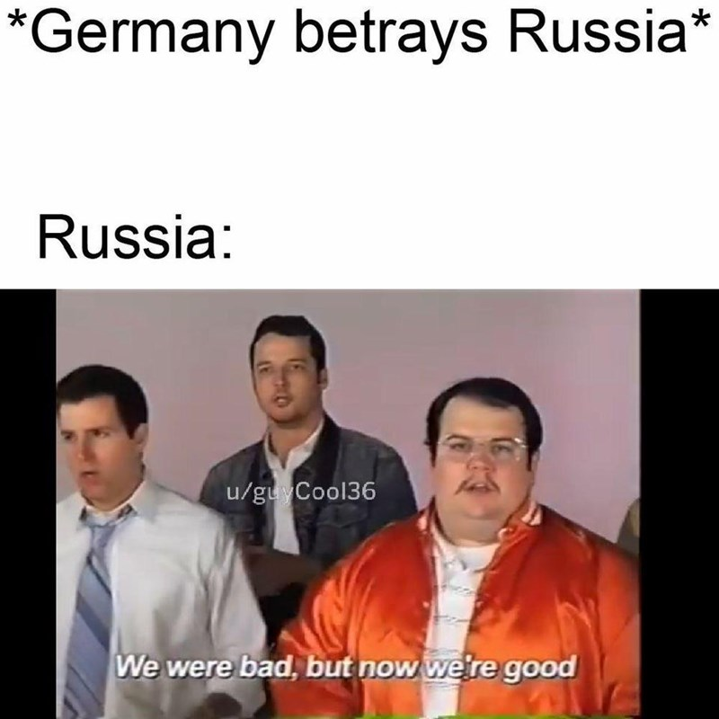 Photo caption - *Germany betrays Russia* Russia: u/guyCool36 We were bad, but now we're good