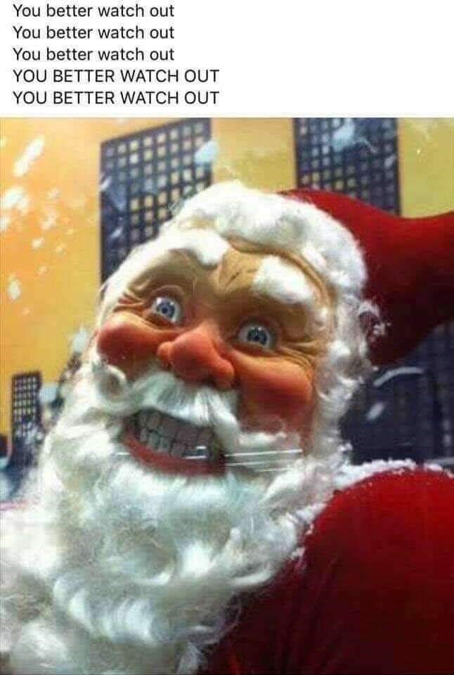 Santa claus - You better watch out You better watch out You better watch out YOU BETTER WATCH OUT YOU BETTER WATCH OUT