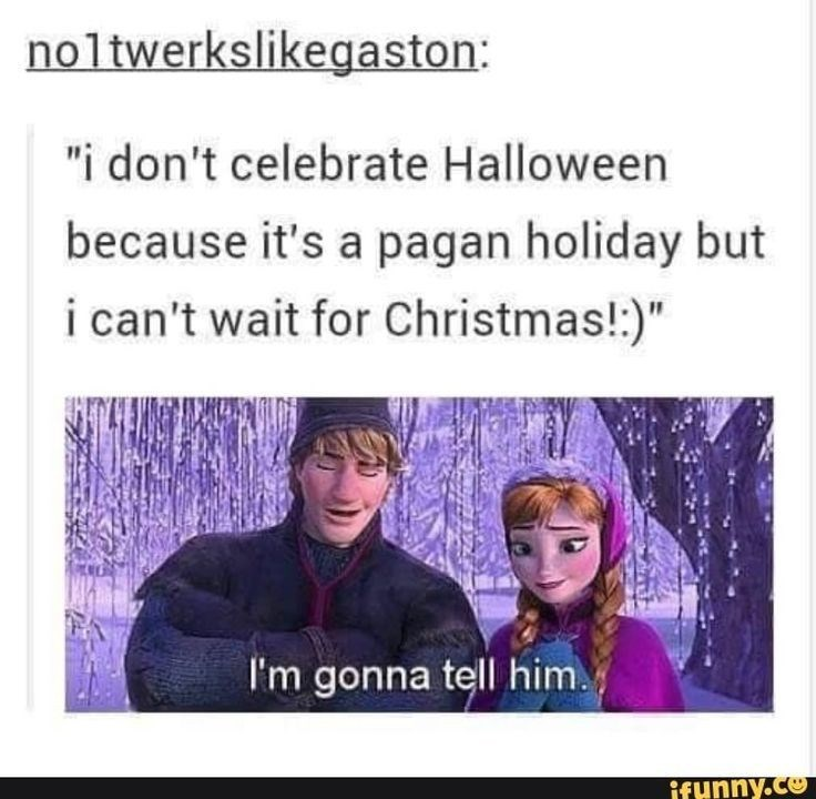"""Text - noltwerkslikegaston: """"i don't celebrate Halloween because it's a pagan holiday but i can't wait for Christmas!:)"""" I'm gonna tell him. ifunny.co"""