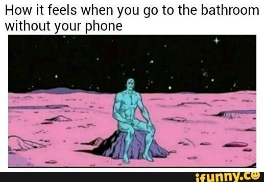 Text - How it feels when you go to the bathroom without your phone ifunny.co