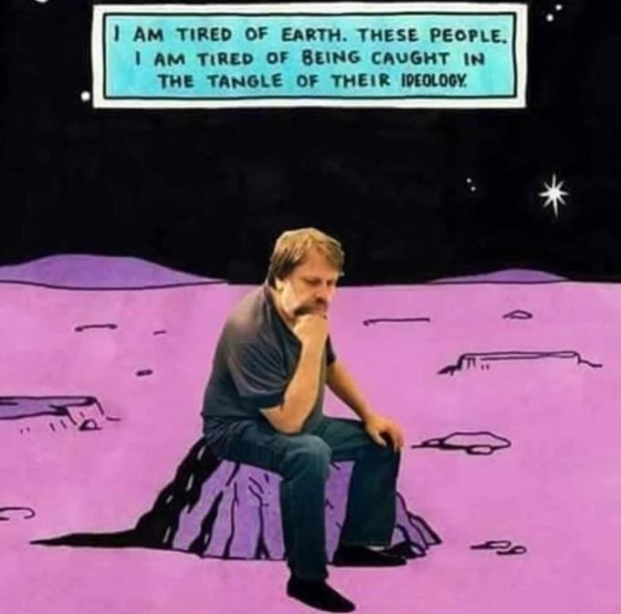 Cartoon - I AM TIRED OF EARTH. THESE PEOPLE. IAM TIRED OF BEING CAUGHT IN THE TANGLE OF THEIR IDEOLOGY