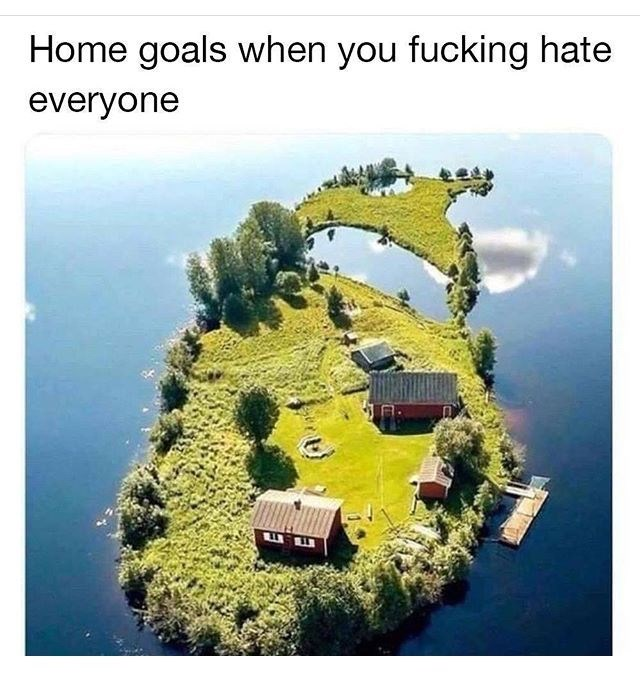 Natural landscape - Home goals when you fucking hate everyone