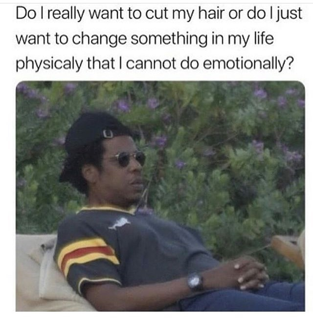 Text - Do I really want to cut my hair or do ljust want to change something in my life physicaly that I cannot do emotionally?