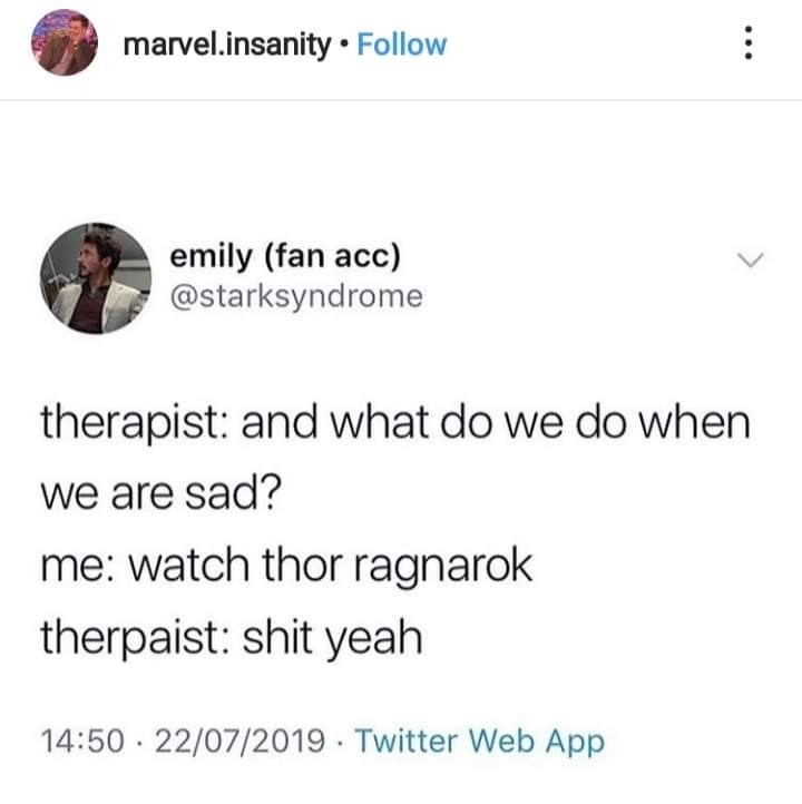 Text - marvel.insanity • Follow emily (fan acc) @starksyndrome therapist: and what do we do when we are sad? me: watch thor ragnarok therpaist: shit yeah 14:50 · 22/07/2019 · Twitter Web App