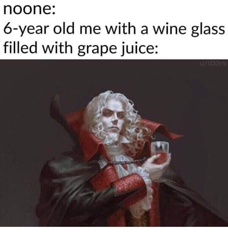 Text - noone: 6-year old me with a wine glass filled with grape juice: U/IDOrk