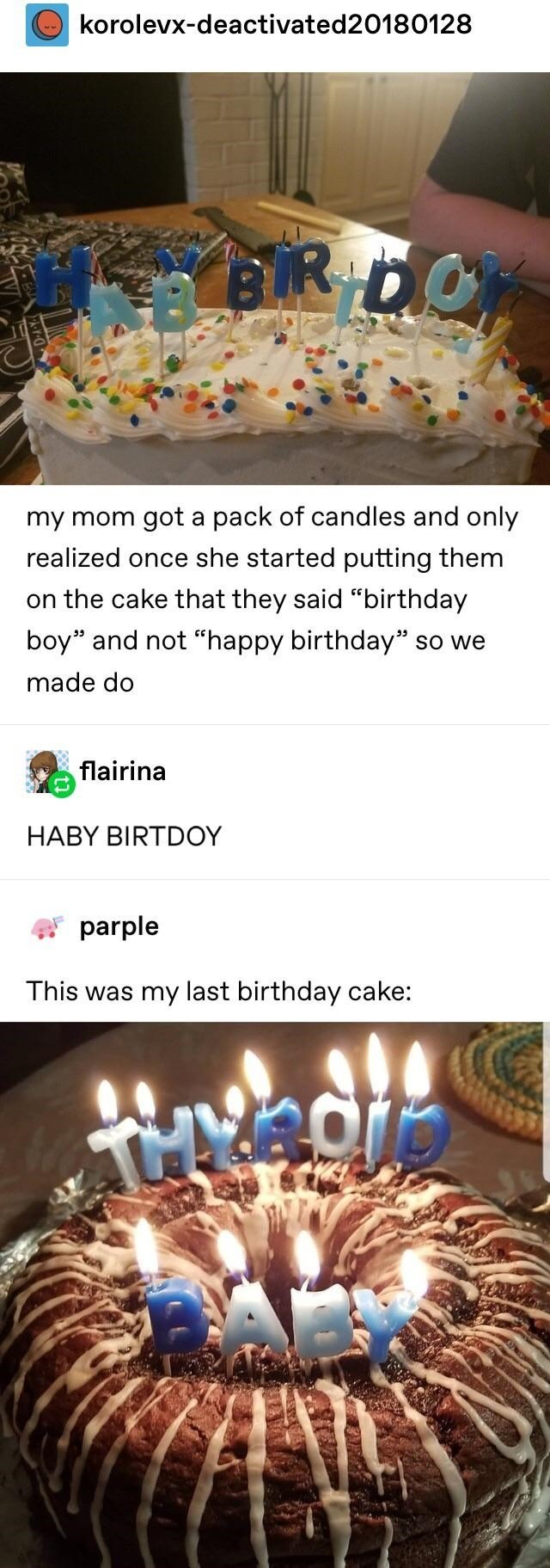 "Candle - korolevx-deactivated20180128 my mom got a pack of candles and only realized once she started putting them on the cake that they said ""birthday boy"" and not ""happy birthday"" so we made do flairina HABY BIRTDOY parple This was my last birthday cake:"