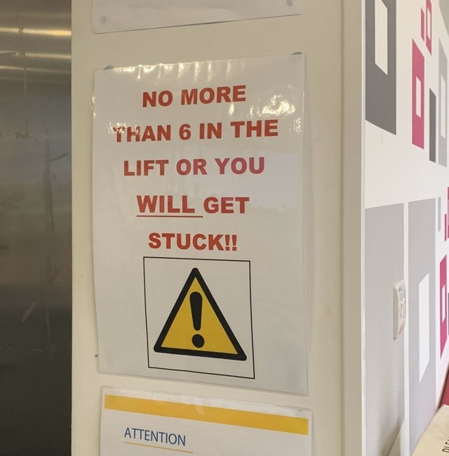 Text - NO MORE THAN 6 IN THE LIFT OR YOU WILL GET STUCK! ATTENTION