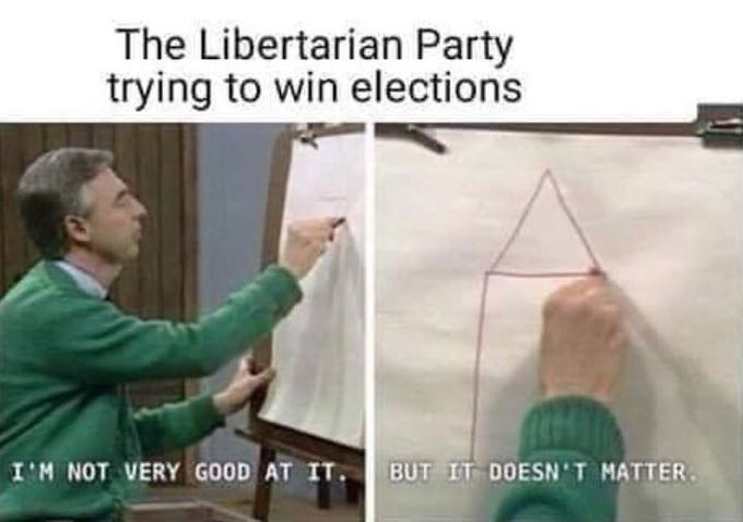 Line - The Libertarian Party trying to win elections BUT IT DOESN'T MATTER. I'M NOT VERY GOOD AT IT.