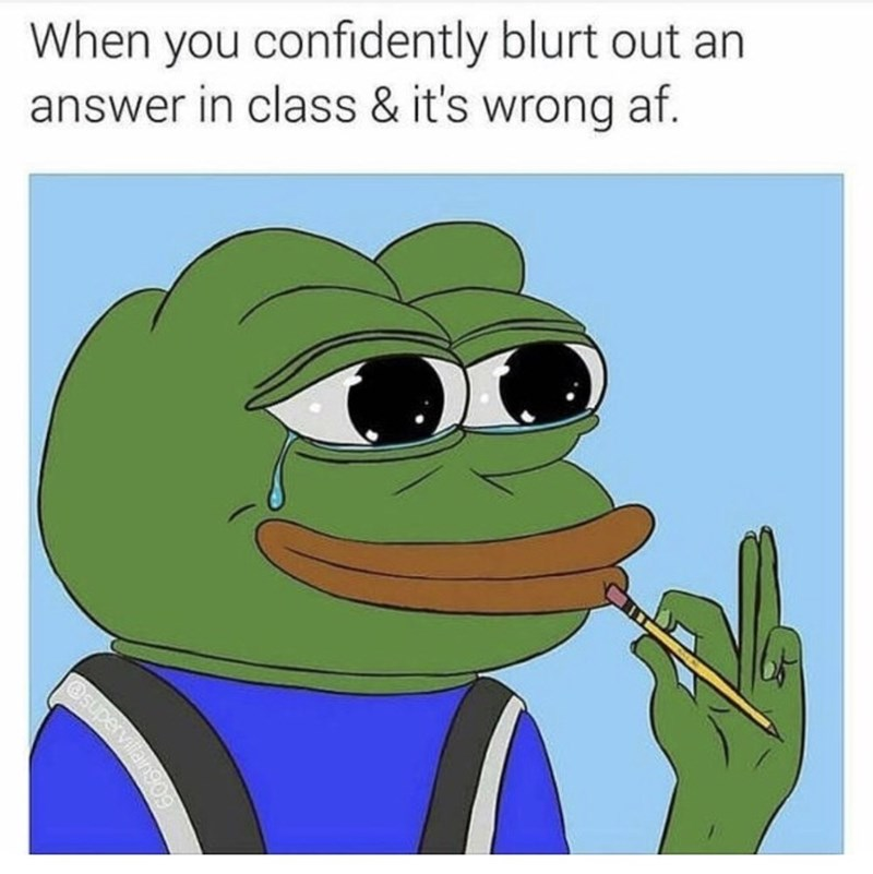 Frog - When you confidently blurt out an answer in class & it's wrong af. Jangog