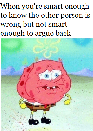 Cartoon - When you're smart enough to know the other person is wrong but not smart enough to argue back