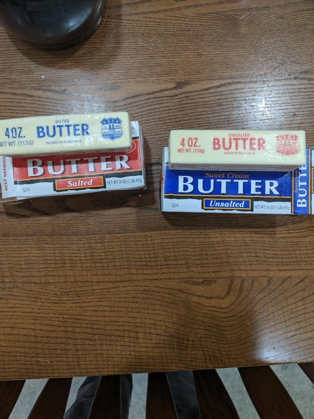 Wood - SALTED USDA E 40Z. BUTTER DET WT. (113G) AA UNSALTED 4 OZ. BUTTER PACKED OY PLANT NET WT. (113g) ACED Y AN BUTTER Sweet Cream BUTTER Salted NET WT 16 OZI LB 4ig Unsalted NET WT 16 0Z(1 LB) 45 KEEP REFRIGE BUTTE