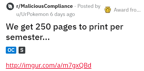 Text - r/MaliciousCompliance - Posted by u/UrPokemon 6 days ago Award fro... We get 250 pages to print per semester... oc s http://imgur.com/a/m7gxQBd