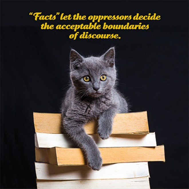"""Cat - """"Facts"""" let the oppressors decide the acceptable boundaries of discourse."""
