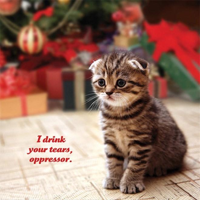 Cat - I drink your tears, oppressor.