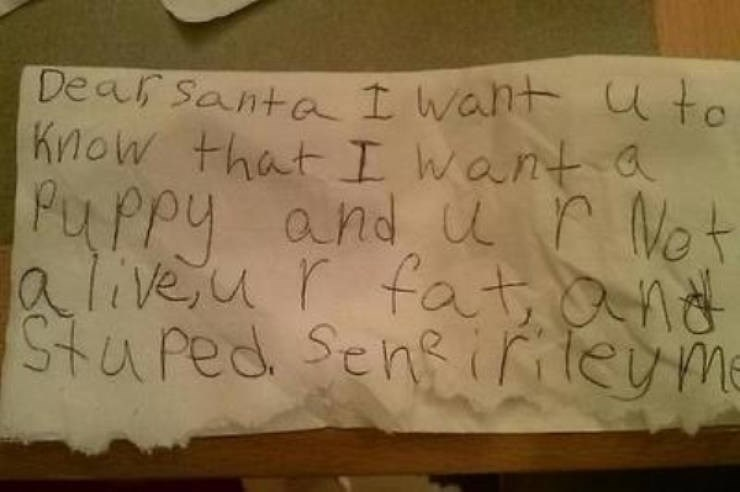 Handwriting - Dear Santa I want u to Know that I want a Puppy and u r Not liveur fat StuPed Sene iriteume