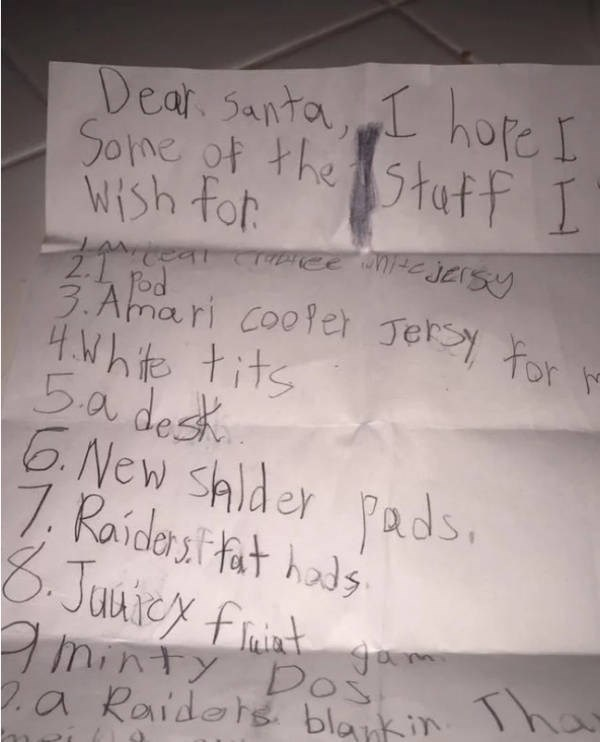 Handwriting - Dear Santa, I hope I Some of the Statf I Wish for 3. Amari cooler Jersy For be 4.Whte tits 5a desk 6 New shlder pads, 17. Raídersit fat hads 8.Junicx fiuiet aminty Dos .a Raidors blankin Tha gam Jan