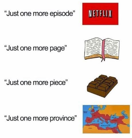 "Text - ""Just one more episode"" NETFLIX ""Just one more page"" ""Just one more piece"" ""Just one more province"""