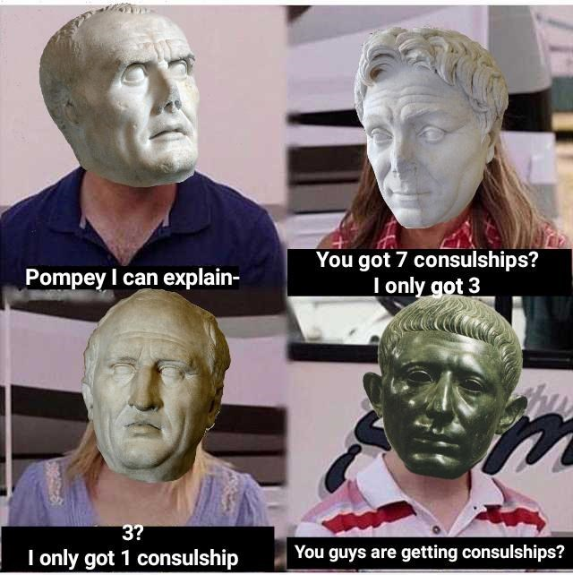 Sculpture - You got 7 consulships? I only got 3 Pompey I can explain- 3? You guys are getting consulships? I only got 1 consulship