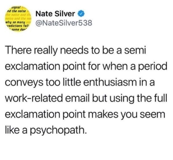 "Funny tweet about how there should be a ""semi-exclamation point"" used for work purposes, there really needs to be a semi exclamation point for when a period conveys too little enthusiasms in a work related email but using the full exclamation point makes you seem like a psychopath"