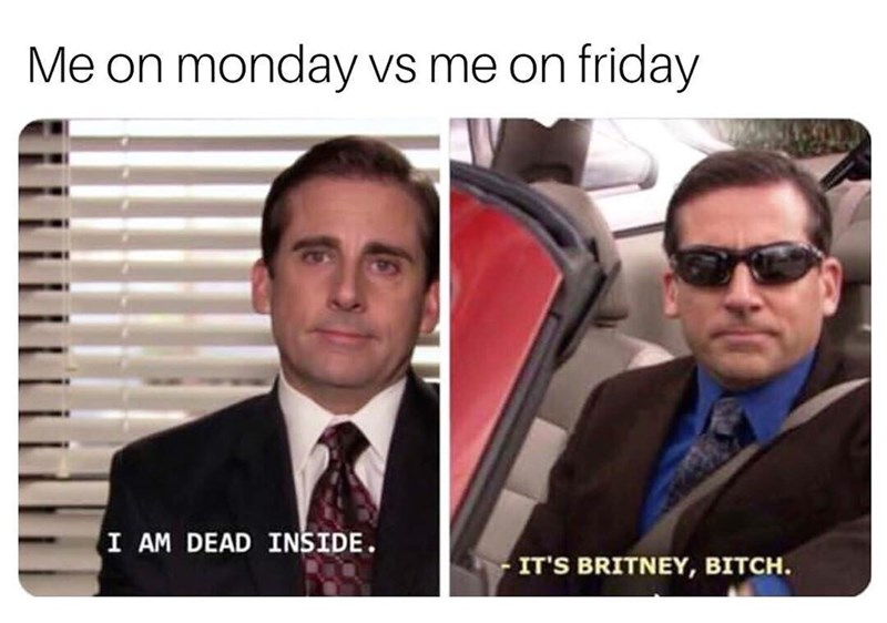 Forehead - Me on monday vs me on friday I AM DEAD INSIDE. IT'S BRITNEY, BITCH.