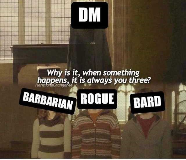 Cartoon - DM Why is it, when something happens, it is always you three? HermforteGranger4 BARBARIAN ROGUE BARD