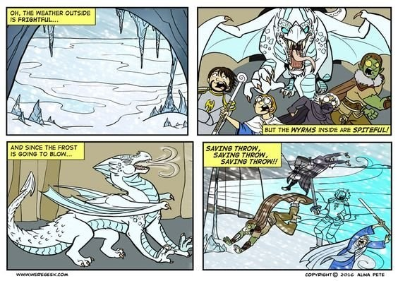 Comics - OH, THE WEATHER OUTSIDE IS FRIGHTFUL.. BUT THE WYRMS INSIDE ARE SPITEFUL! AND SINCE THE FROST SAVING THROW, SAVING THROW, SAVING THROW!! IS GOING TO BLOW.. COPYRIGHT O 2016 ALNA PETE www.WEREGEK.COM