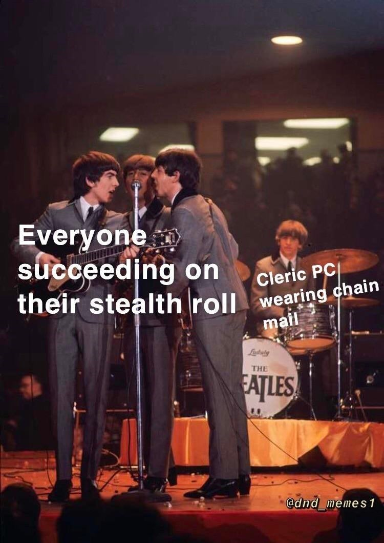 Music - Everyone succeeding on Cleric PC wearing chain their stealth roll mail Lately THE AȚLES @dnd memes1