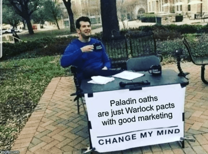 Sitting - Paladin oaths are just Warlock pacts with good marketing CHANGE MY MIND imgfip.com