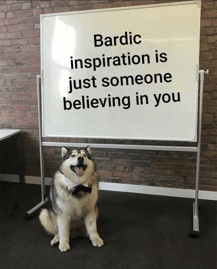 Dog - Bardic inspiration is just someone believing in you