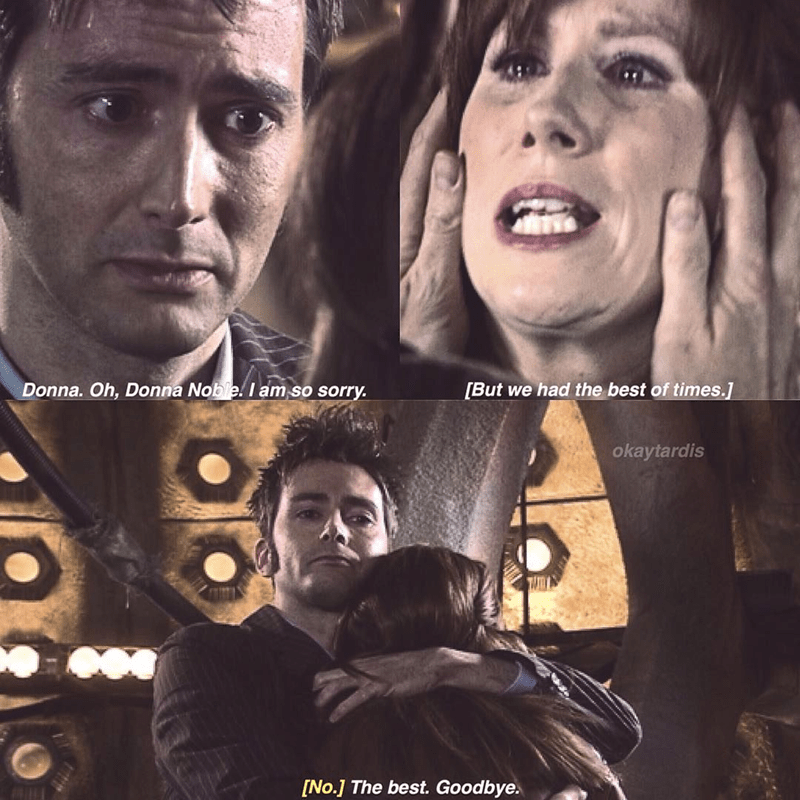 Facial expression - Donna. Oh, Donna Noble! I am so sorry. [But we had the best of times.] okaytardis [No.] The best. Goodbye.