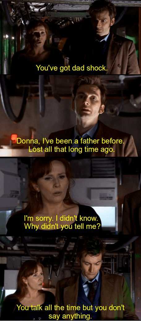 Photo caption - You've got dad shock. Donna, I've been a father before. Lost all that long time ago. I'm sorry. I didn't know. Why didn't you tell me? You talk all the time but you don't say anything.
