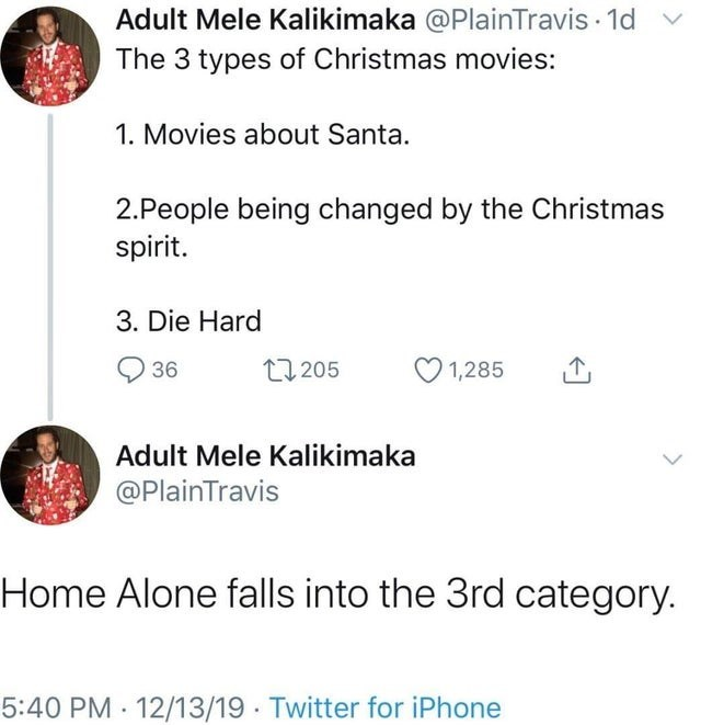 funny tweet about how home alone falls into the die hard category of christmas movies, twitter. the three types of Christmas movies: 1 movies about santa 2 people being changed by the Christmas spirits 3 die hard. home alone falls under the third category