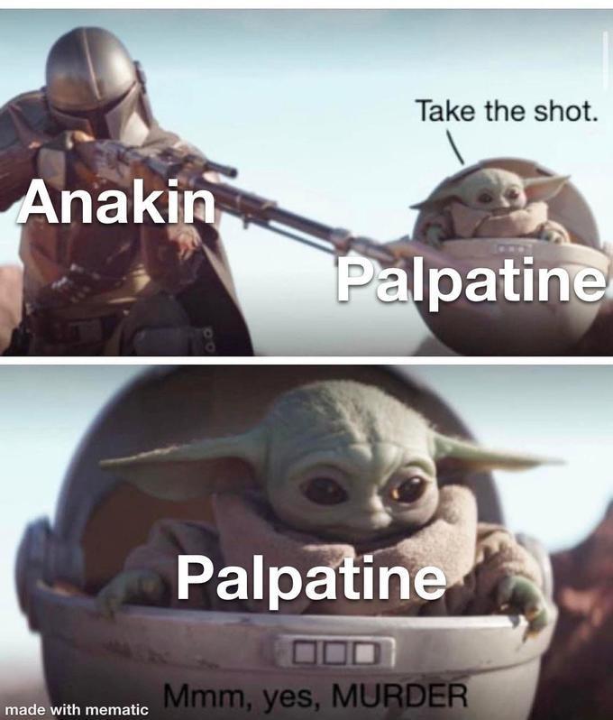 Photo caption - Take the shot. Anakin Palpatine Palpatine Mmm, yes, MURDER made with mematic