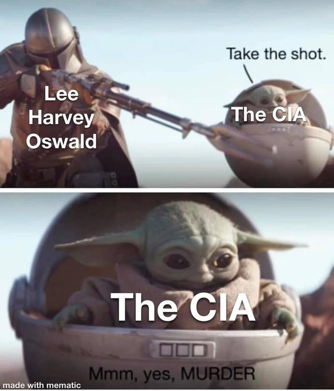 Fictional character - Take the shot. Lee The CIA Harvey Oswald The CIA Mmm, yes, MURDER made with mematic