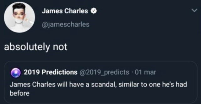 Text - James Charles @jamescharles absolutely not 2019 Predictions @2019_predicts · 01 mar James Charles will have a scandal, similar to one he's had before