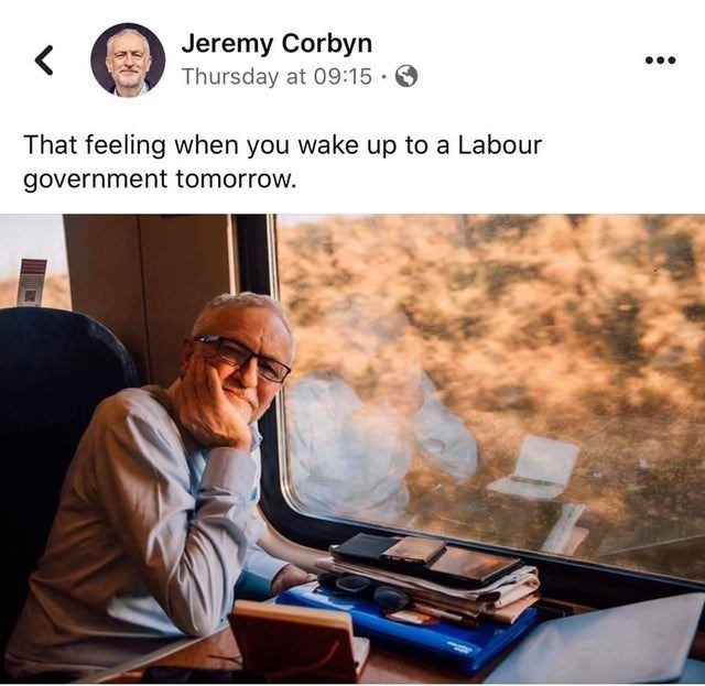 Text - Jeremy Corbyn Thursday at 09:15 · O ... That feeling when you wake up to a Labour government tomorrow.
