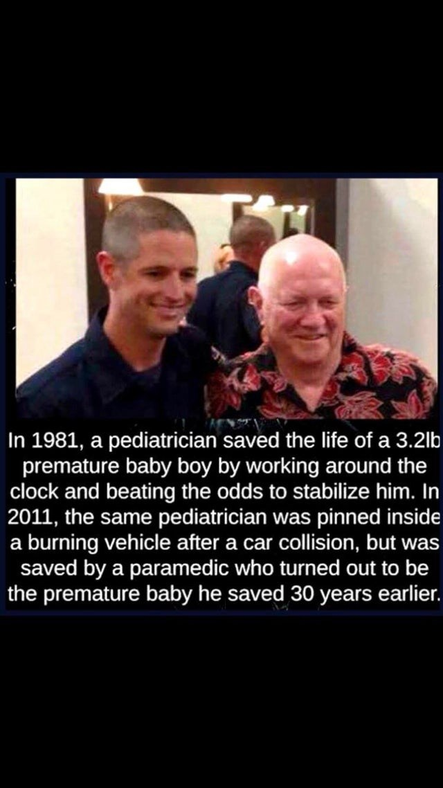 Facial expression - In 1981, a pediatrician saved the life of a 3.2lb premature baby boy by working around the clock and beating the odds to stabilize him. In 2011, the same pediatrician was pinned inside a burning vehicle after a car collision, but was saved by a paramedic who turned out to be the premature baby he saved 30 years earlier.