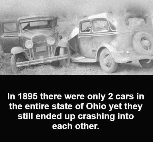Car - In 1895 there were only 2 cars in the entire state of Ohio yet they still ended up crashing into each other.