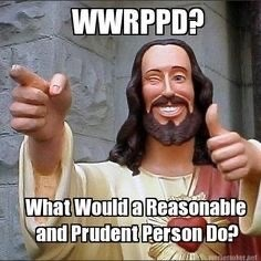 Internet meme - WWRPPD? What Would a Reasonable and Prudent Person Do?