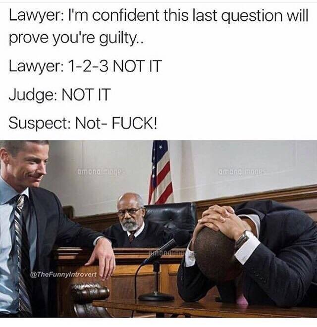 Text - Lawyer: I'm confident this last question will prove you're guilty.. Lawyer: 1-2-3 NOT IT Judge: NOT IT Suspect: Not- FUCK! amonaiminges amonoimoges @TheFunnylntrovert