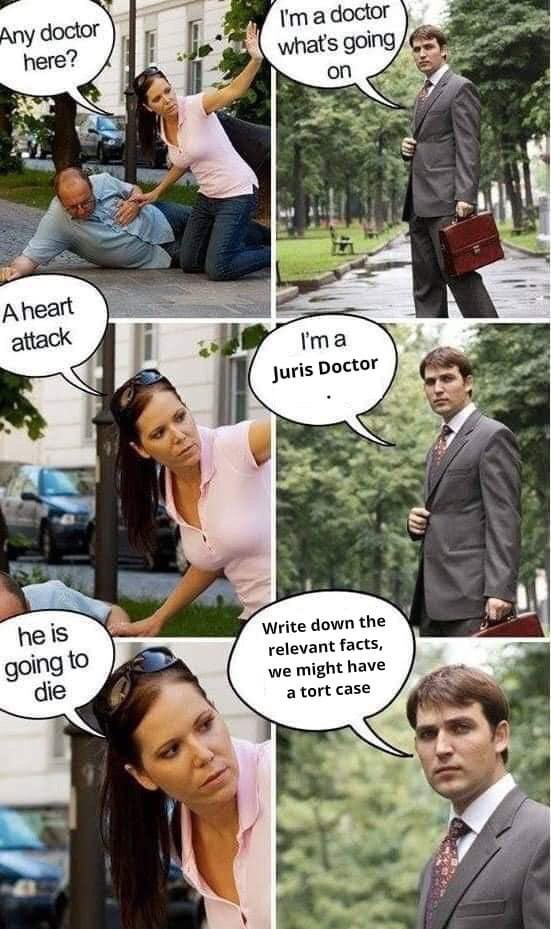 Comics - Any doctor here? I'm a doctor what's going, on A heart attack I'm a Juris Doctor he is Write down the going to die relevant facts, we might have a tort case