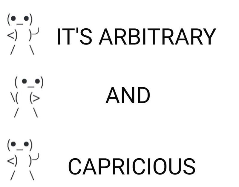 Text - <) P IT'S ARBITRARY AND \( (> (•_^) <) P CAPRICIOUS