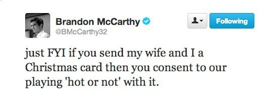 Text - Brandon McCarthy @BMcCarthy32 Following just FYI if you send my wife and I a Christmas card then you consent to our playing 'hot or not' with it.