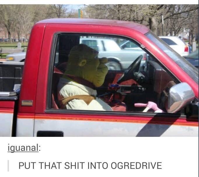 Vehicle - iguanal: PUT THAT SHIT INTO OGREDRIVE