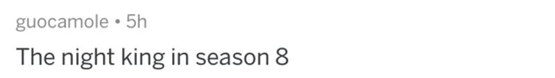 Text - guocamole • 5h The night king in season 8