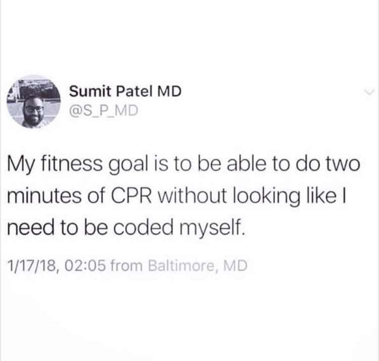 Text - Sumit Patel MD @S_P_MD My fitness goal is to be able to do two minutes of CPR without looking like I need to be coded myself. 1/17/18, 02:05 from Baltimore, MD