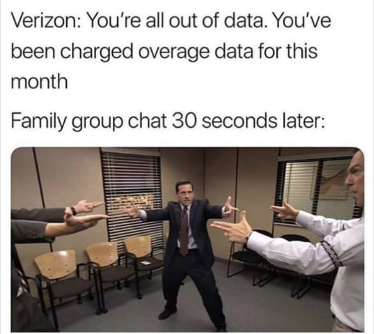 Text - Verizon: You're all out of data. You've been charged overage data for this month Family group chat 30 seconds later: