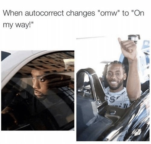 "Selfie - When autocorrect changes ""omw"" to ""On my way!"""