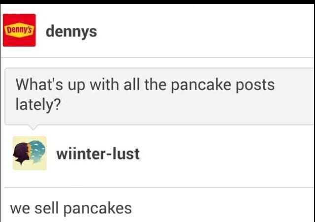 Text - dennys Denny's What's up with all the pancake posts lately? wiinter-lust we sell pancakes